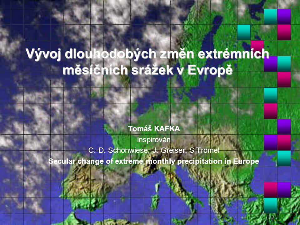 Vývoj dlouhodobých změn extrémních měsíčních srážek v Evropě Tomáš KAFKA inspirován C.-D. Schönwiese, J. Greiser, S Trömel Secular change of extreme m