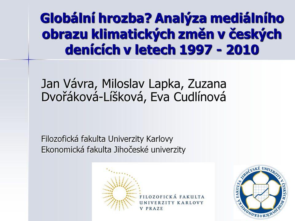 Globální hrozba? Analýza mediálního obrazu klimatických změn v českých denících v letech 1997 - 2010 Jan Vávra, Miloslav Lapka, Zuzana Dvořáková-Líško