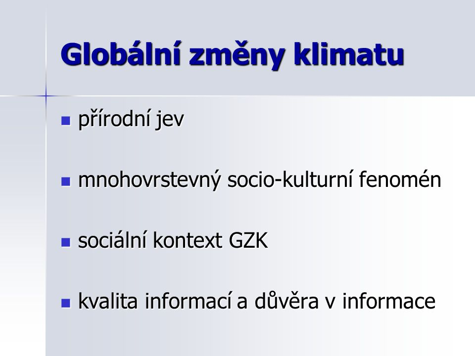 Globální změny klimatu přírodní jev přírodní jev mnohovrstevný socio-kulturní fenomén mnohovrstevný socio-kulturní fenomén sociální kontext GZK sociál