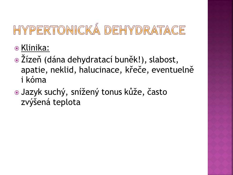  Klinika:  Žízeň (dána dehydratací buněk!), slabost, apatie, neklid, halucinace, křeče, eventuelně i kóma  Jazyk suchý, snížený tonus kůže, často z