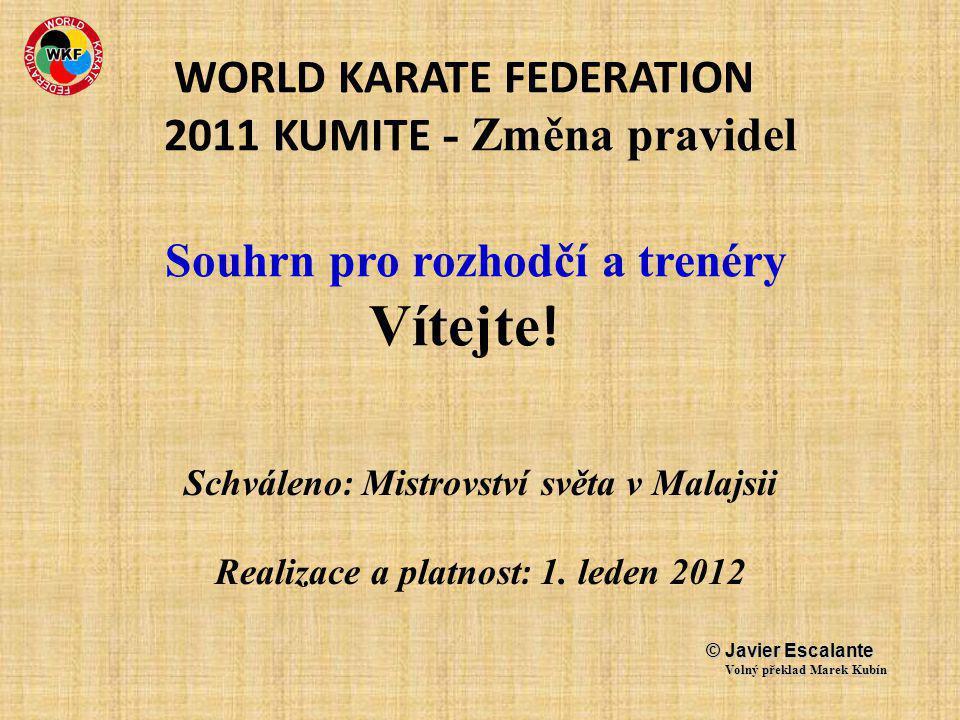 WORLD KARATE FEDERATION 2011 KUMITE - Změna pravidel Souhrn pro rozhodčí a trenéry Vítejte .