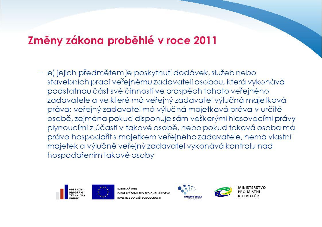 Změny zákona proběhlé v roce 2011 –e) jejich předmětem je poskytnutí dodávek, služeb nebo stavebních prací veřejnému zadavateli osobou, která vykonává