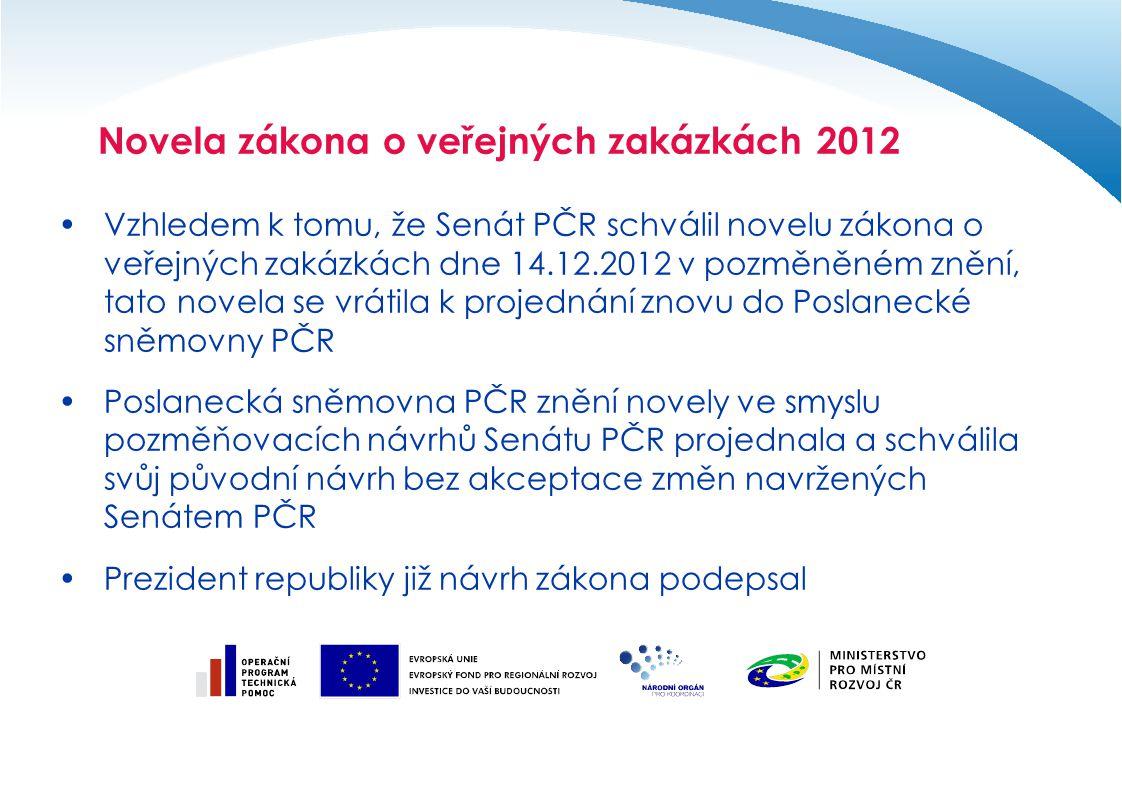 Vzhledem k tomu, že Senát PČR schválil novelu zákona o veřejných zakázkách dne 14.12.2012 v pozměněném znění, tato novela se vrátila k projednání znov