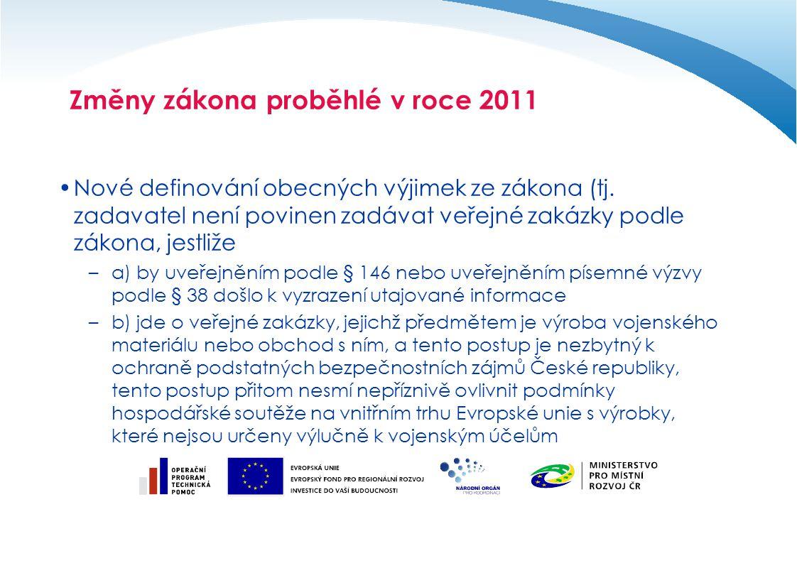 Změny zákona proběhlé v roce 2011 Nové definování obecných výjimek ze zákona (tj. zadavatel není povinen zadávat veřejné zakázky podle zákona, jestliž