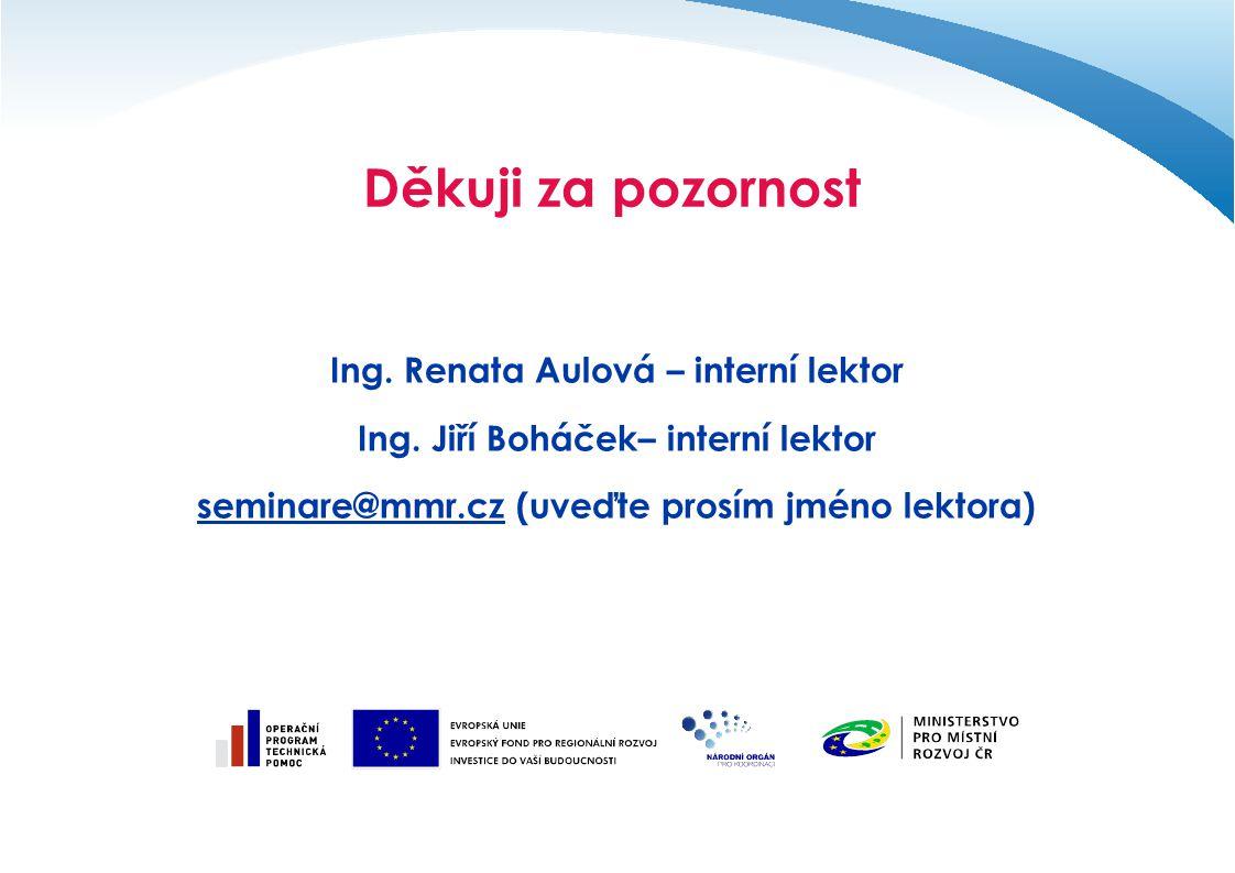 Děkuji za pozornost Ing. Renata Aulová – interní lektor Ing. Jiří Boháček– interní lektor seminare@mmr.czseminare@mmr.cz (uveďte prosím jméno lektora)