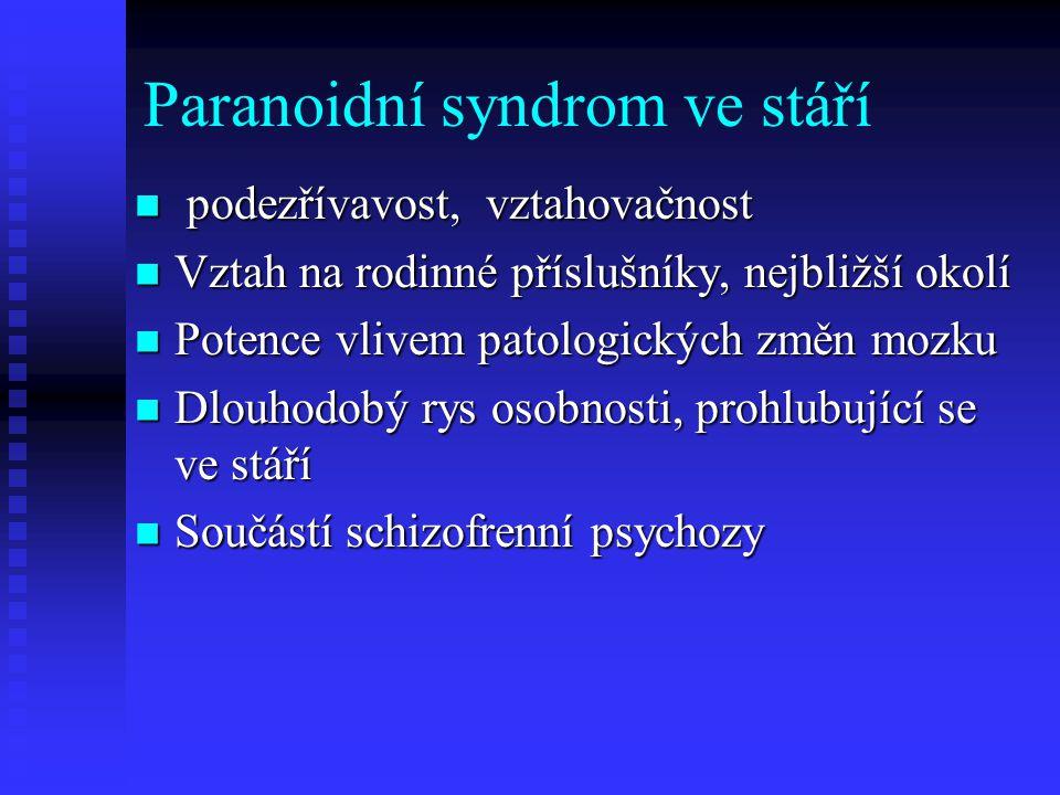 Paranoidní syndrom ve stáří podezřívavost, vztahovačnost podezřívavost, vztahovačnost Vztah na rodinné příslušníky, nejbližší okolí Vztah na rodinné p