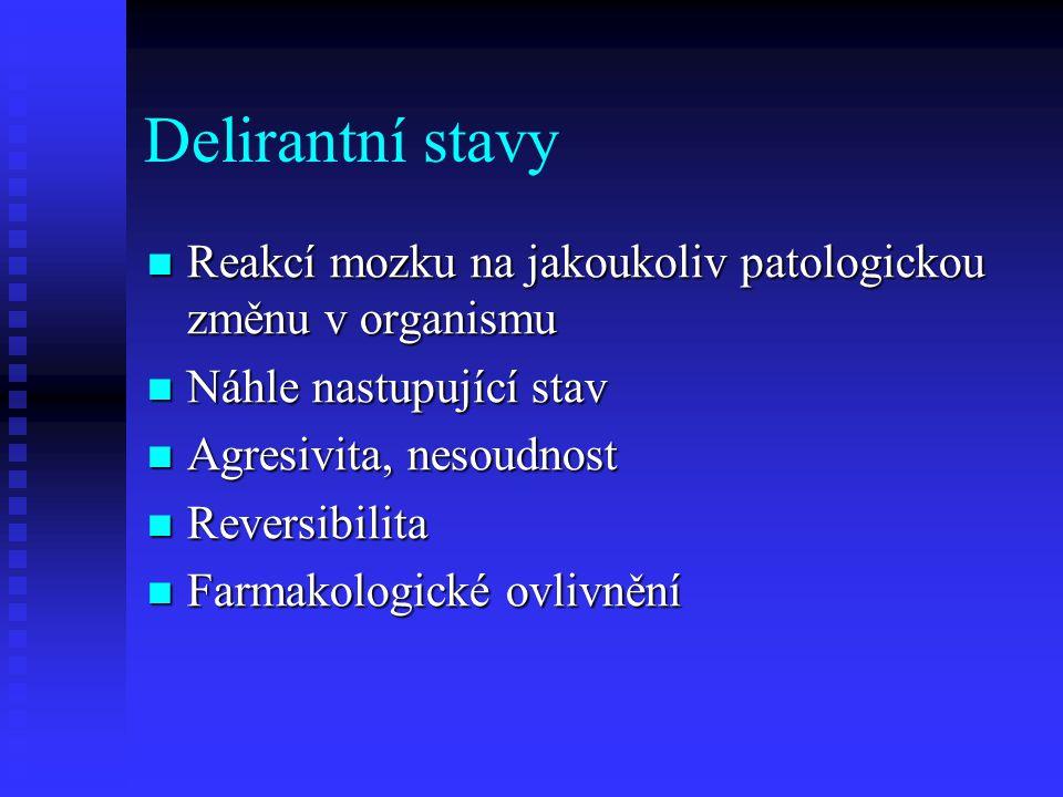 Delirantní stavy Reakcí mozku na jakoukoliv patologickou změnu v organismu Reakcí mozku na jakoukoliv patologickou změnu v organismu Náhle nastupující