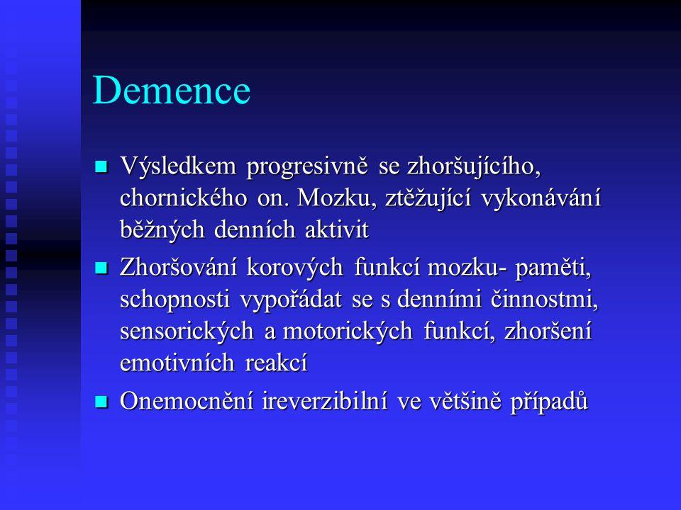 Rozdělené demencí Neurodegenerativní- postižení neuronů mozku( Alzheimerova choroba, Creutzfield-Jacobova nemoc, Parkinsonova nemoc) Neurodegenerativní- postižení neuronů mozku( Alzheimerova choroba, Creutzfield-Jacobova nemoc, Parkinsonova nemoc) Atroficko vaskulární- postižení cévní stěny ischemií s následnými mozkovými infarkty- CMP, hypertenze Atroficko vaskulární- postižení cévní stěny ischemií s následnými mozkovými infarkty- CMP, hypertenze Metabolické-působení toxických ll.- alkohol, drogy, onemocnění metabolická při chorobách ledvin, DM, epilepsie Metabolické-působení toxických ll.- alkohol, drogy, onemocnění metabolická při chorobách ledvin, DM, epilepsie Traumatické, organické (tumory), infekční- encefalitidy Traumatické, organické (tumory), infekční- encefalitidy