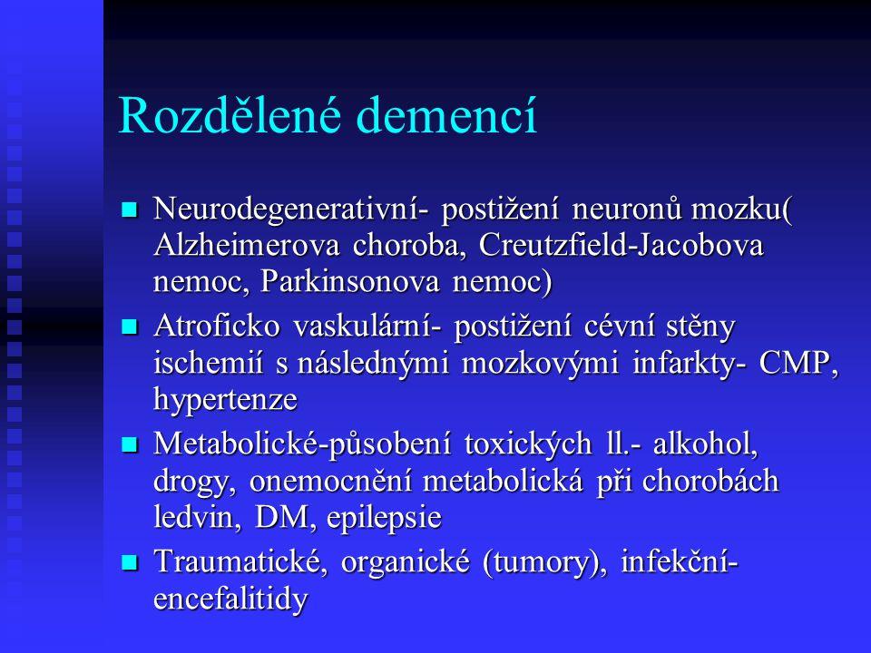 Rozdělené demencí Neurodegenerativní- postižení neuronů mozku( Alzheimerova choroba, Creutzfield-Jacobova nemoc, Parkinsonova nemoc) Neurodegenerativn