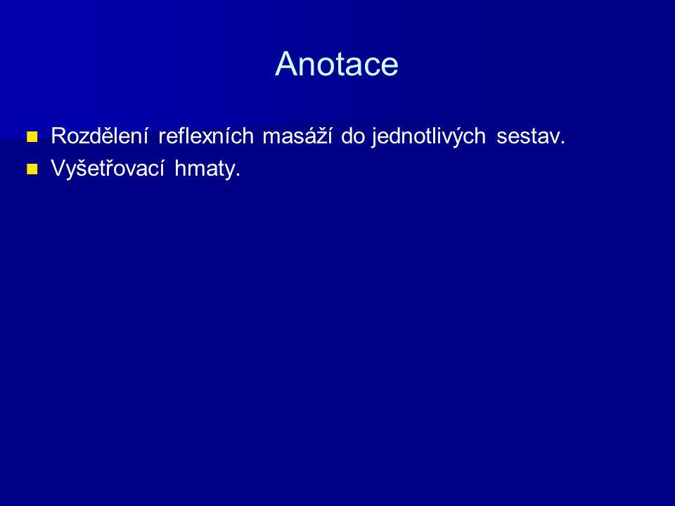 Anotace Rozdělení reflexních masáží do jednotlivých sestav. Vyšetřovací hmaty.
