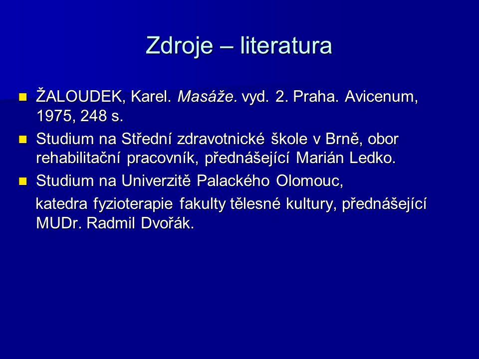 Zdroje – literatura ŽALOUDEK, Karel. Masáže. vyd. 2. Praha. Avicenum, 1975, 248 s. ŽALOUDEK, Karel. Masáže. vyd. 2. Praha. Avicenum, 1975, 248 s. Stud