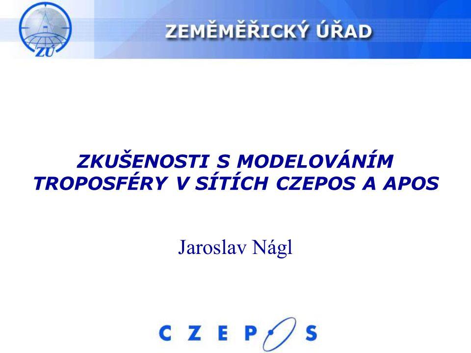 ZKUŠENOSTI S MODELOVÁNÍM TROPOSFÉRY V SÍTÍCH CZEPOS A APOS Jaroslav Nágl