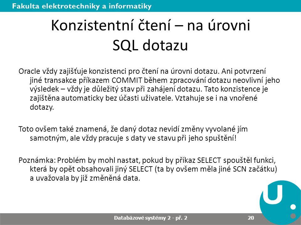 Konzistentní čtení – na úrovni SQL dotazu Oracle vždy zajišťuje konzistenci pro čtení na úrovni dotazu.