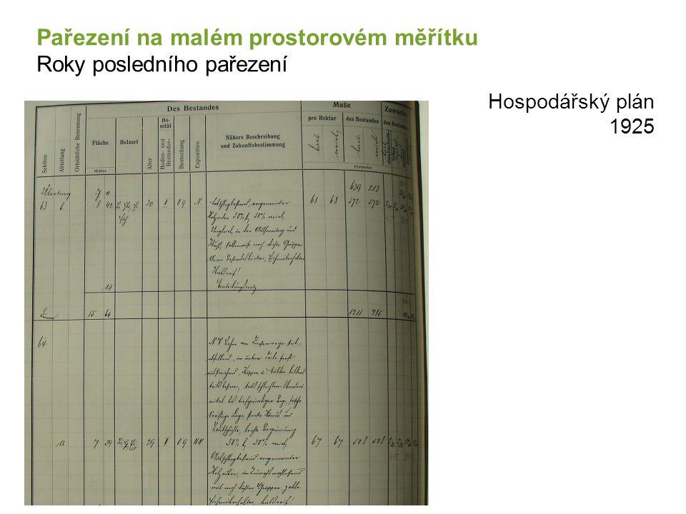 Hospodářský plán 1925 Pařezení na malém prostorovém měřítku Roky posledního pařezení