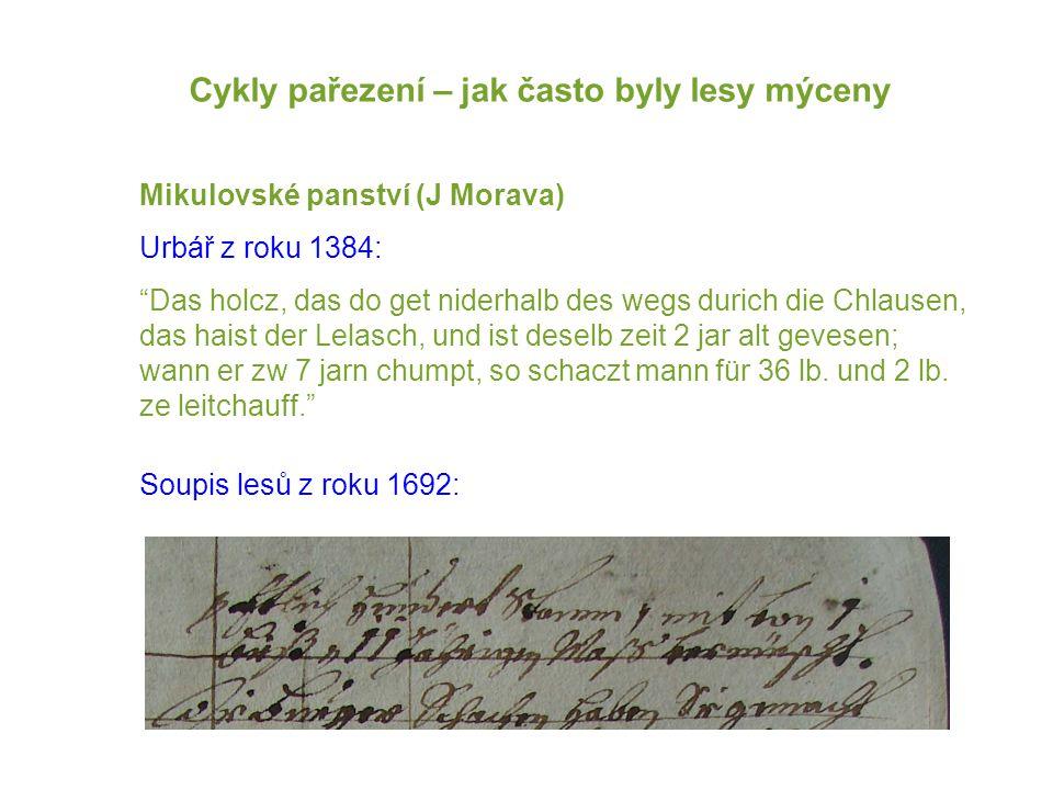 Cykly pařezení – jak často byly lesy mýceny Mikulovské panství (J Morava) Urbář z roku 1384: Das holcz, das do get niderhalb des wegs durich die Chlausen, das haist der Lelasch, und ist deselb zeit 2 jar alt gevesen; wann er zw 7 jarn chumpt, so schaczt mann für 36 lb.