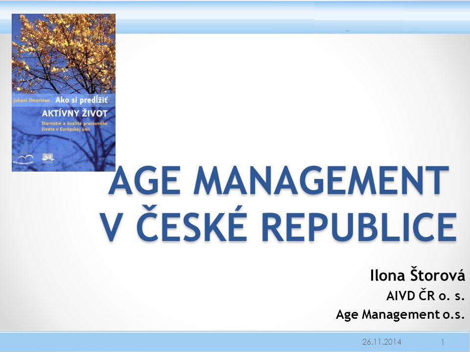 AGE MANAGEMENT V ČESKÉ REPUBLICE Ilona Štorová AIVD ČR o. s. Age Management o.s. 26.11.2014 1