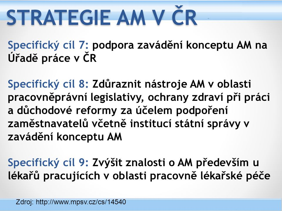 Specifický cíl 7: podpora zavádění konceptu AM na Úřadě práce v ČR Specifický cíl 8: Zdůraznit nástroje AM v oblasti pracovněprávní legislativy, ochra