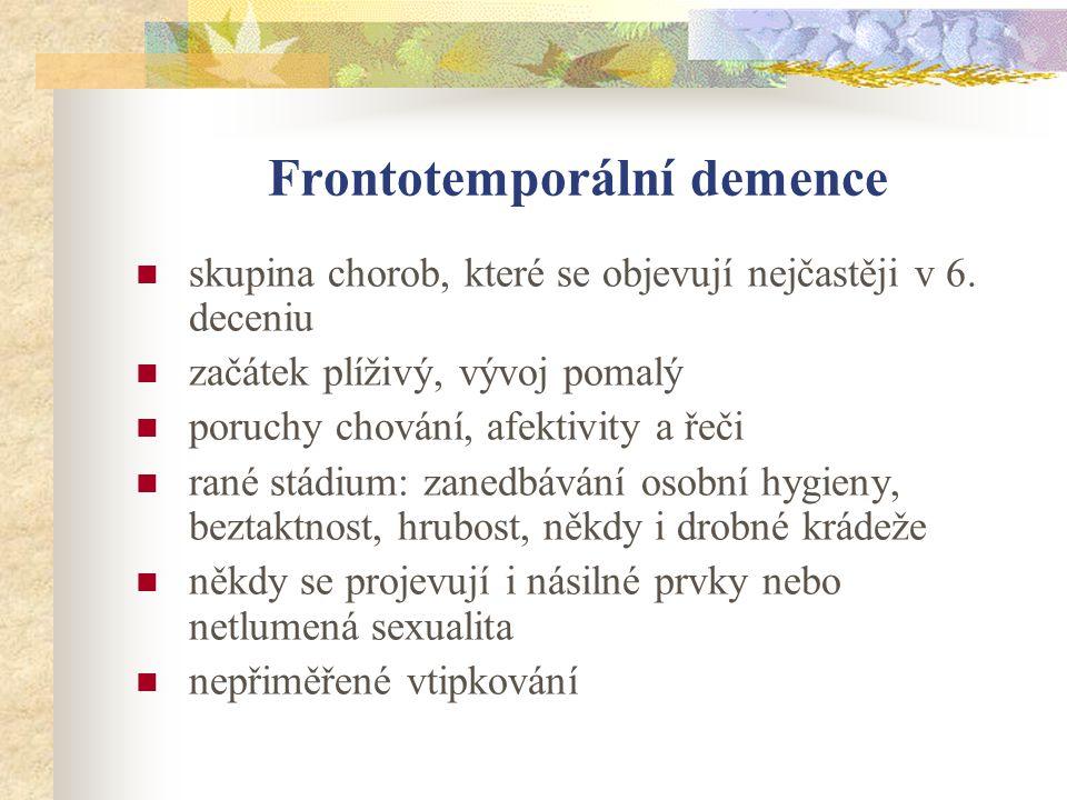 Frontotemporální demence skupina chorob, které se objevují nejčastěji v 6. deceniu začátek plíživý, vývoj pomalý poruchy chování, afektivity a řeči ra
