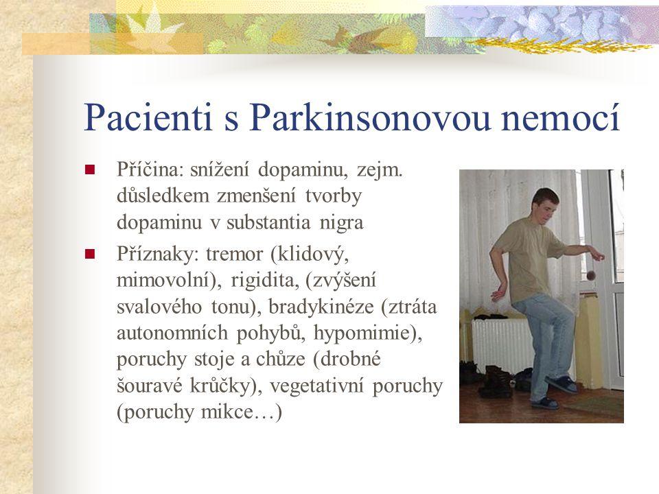 Pacienti s Parkinsonovou nemocí Příčina: snížení dopaminu, zejm. důsledkem zmenšení tvorby dopaminu v substantia nigra Příznaky: tremor (klidový, mimo