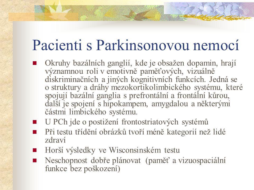 Pacienti s Parkinsonovou nemocí Okruhy bazálních ganglií, kde je obsažen dopamin, hrají významnou roli v emotivně paměťových, vizuálně diskriminačních