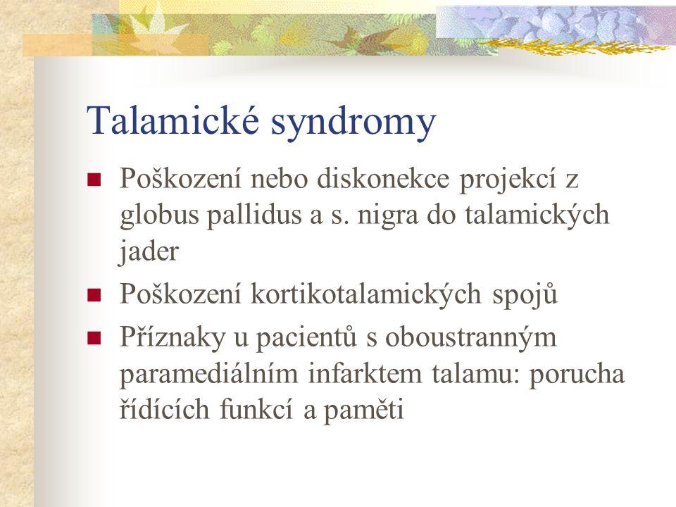 Talamické syndromy Poškození nebo diskonekce projekcí z globus pallidus a s. nigra do talamických jader Poškození kortikotalamických spojů Příznaky u