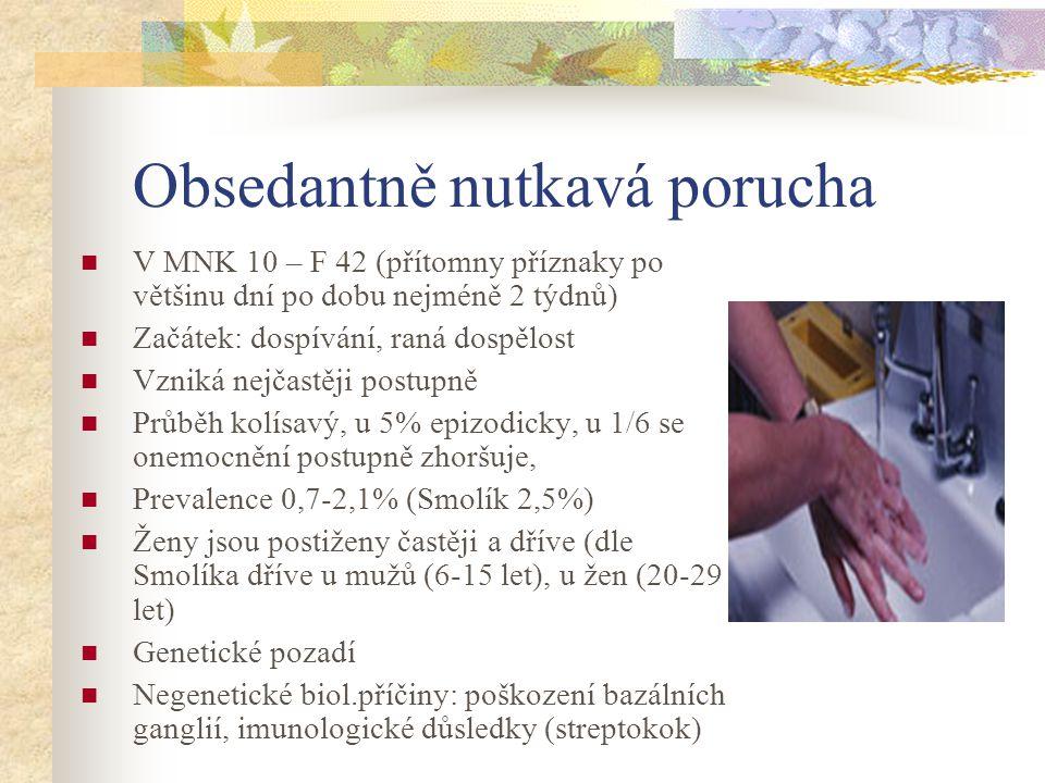 Obsedantně nutkavá porucha V MNK 10 – F 42 (přítomny příznaky po většinu dní po dobu nejméně 2 týdnů) Začátek: dospívání, raná dospělost Vzniká nejčas