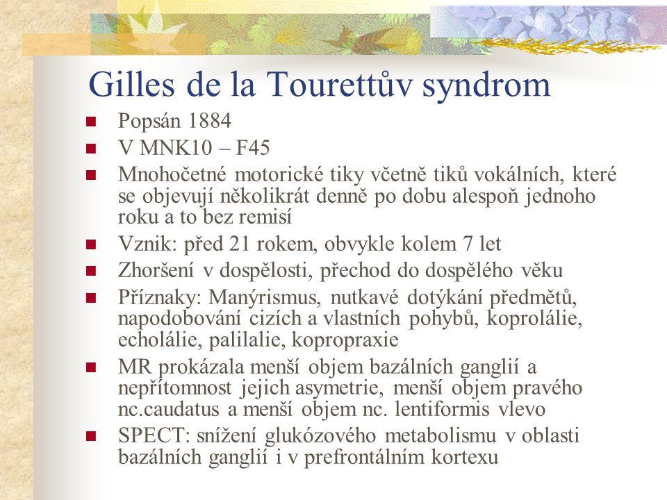 Gilles de la Tourettův syndrom Popsán 1884 V MNK10 – F45 Mnohočetné motorické tiky včetně tiků vokálních, které se objevují několikrát denně po dobu a