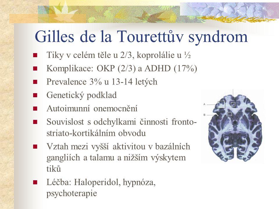 Gilles de la Tourettův syndrom Tiky v celém těle u 2/3, koprolálie u ½ Komplikace: OKP (2/3) a ADHD (17%) Prevalence 3% u 13-14 letých Genetický podkl