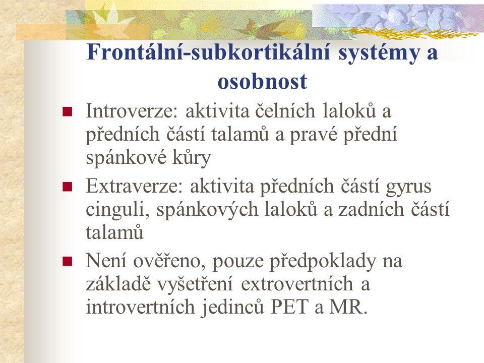 Frontální-subkortikální systémy a osobnost Introverze: aktivita čelních laloků a předních částí talamů a pravé přední spánkové kůry Extraverze: aktivi
