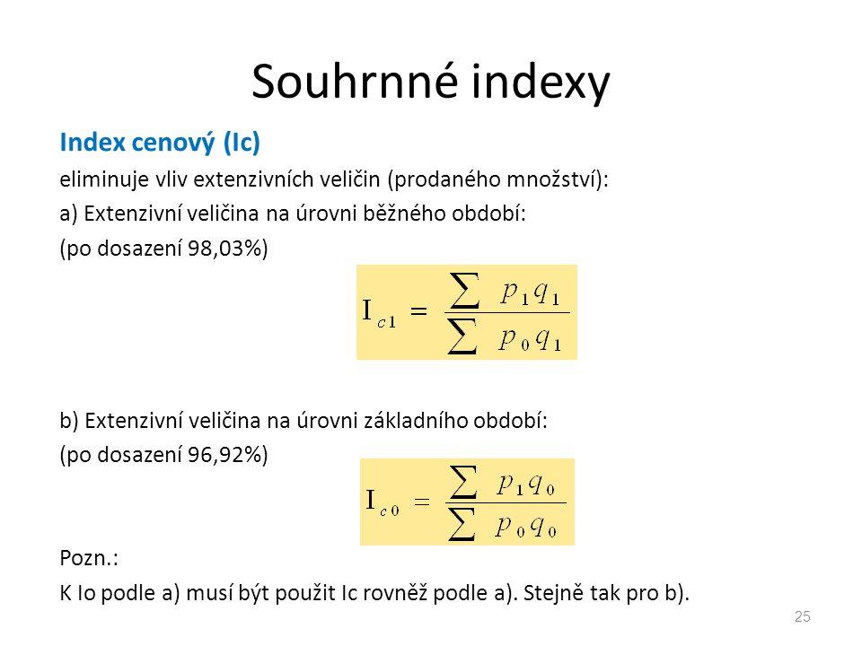 Souhrnné indexy Index cenový (Ic) eliminuje vliv extenzivních veličin (prodaného množství): a) Extenzivní veličina na úrovni běžného období: (po dosazení 98,03%) b) Extenzivní veličina na úrovni základního období: (po dosazení 96,92%) Pozn.: K Io podle a) musí být použit Ic rovněž podle a).