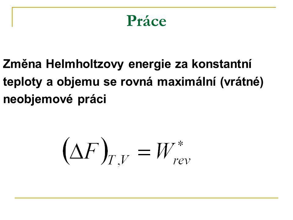 Práce Změna Helmholtzovy energie za konstantní teploty a objemu se rovná maximální (vrátné) neobjemové práci