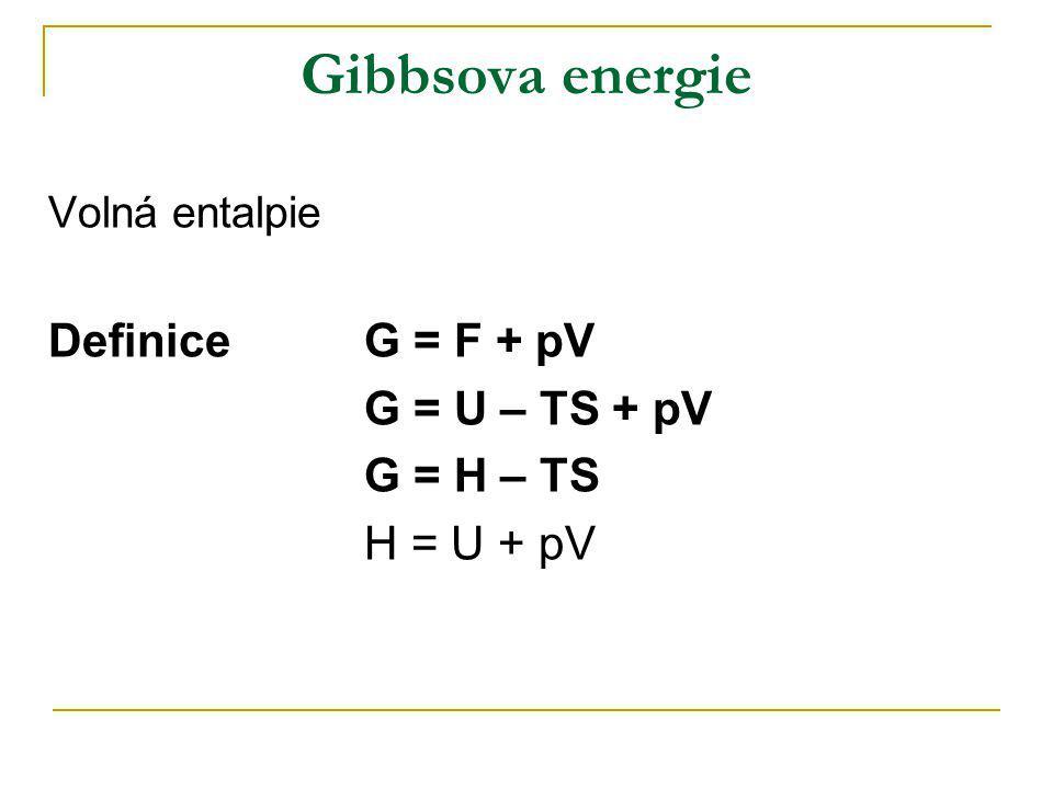 Gibbsova energie Volná entalpie DefiniceG = F + pV G = U – TS + pV G = H – TS H = U + pV
