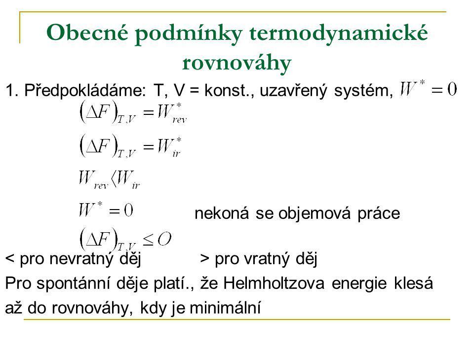 Obecné podmínky termodynamické rovnováhy 1. Předpokládáme: T, V = konst., uzavřený systém, nekoná se objemová práce pro vratný děj Pro spontánní děje