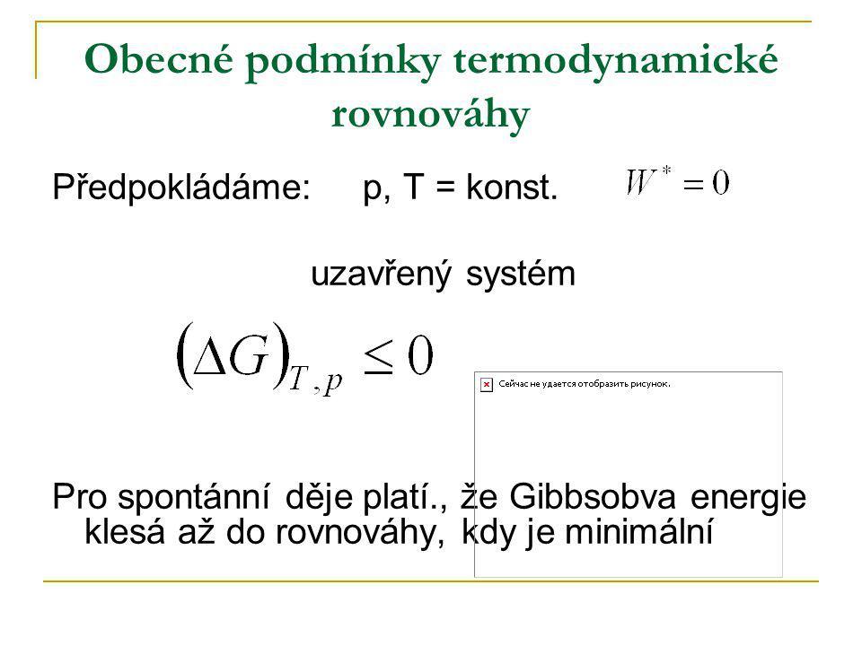 Obecné podmínky termodynamické rovnováhy Předpokládáme: p, T = konst. uzavřený systém Pro spontánní děje platí., že Gibbsobva energie klesá až do rovn