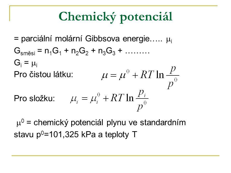 Chemický potenciál = parciální molární Gibbsova energie…..  i G směsi = n 1 G 1 + n 2 G 2 + n 3 G 3 + ……… G i =  i Pro čistou látku: Pro složku:  0