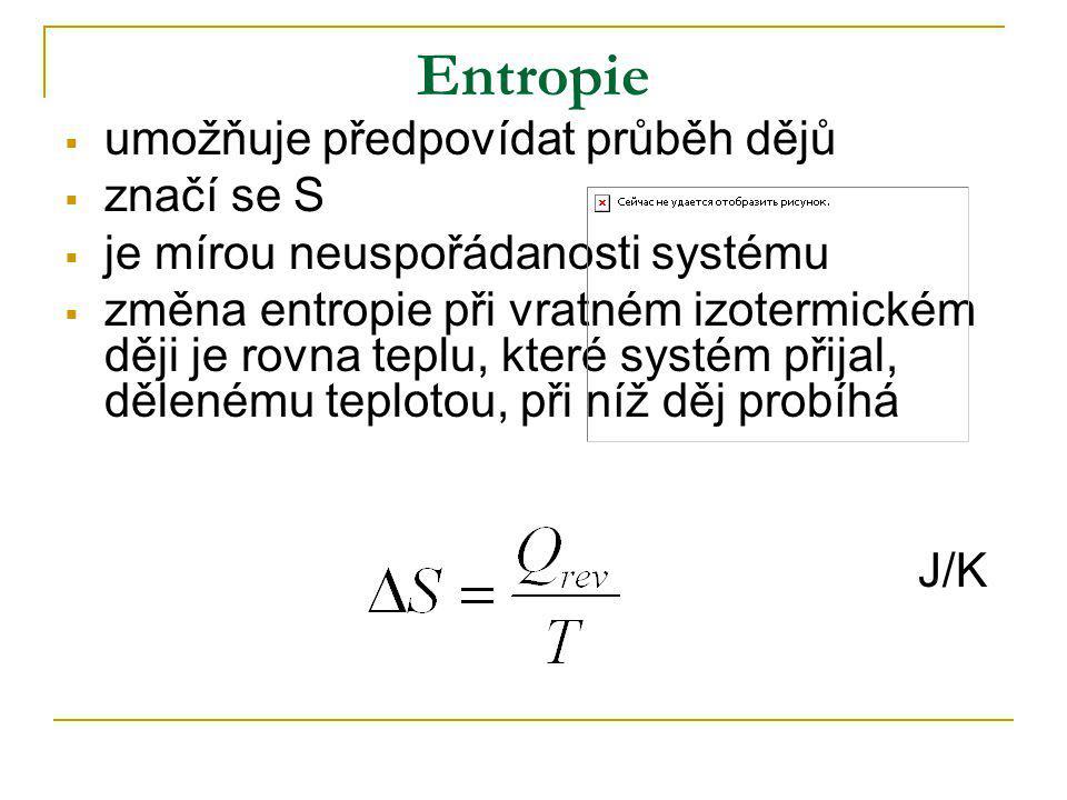Entropie  umožňuje předpovídat průběh dějů  značí se S  je mírou neuspořádanosti systému  změna entropie při vratném izotermickém ději je rovna te