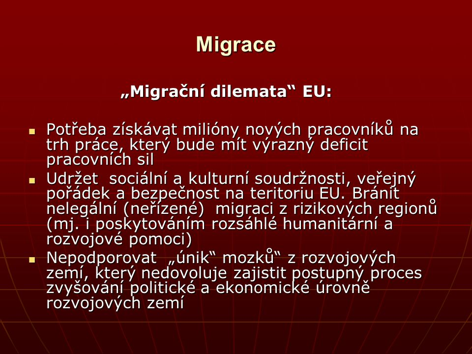 """Migrace """"Migrační dilemata"""" EU: """"Migrační dilemata"""" EU: Potřeba získávat milióny nových pracovníků na trh práce, který bude mít výrazný deficit pracov"""