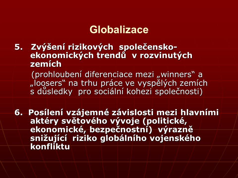"""Globalizace 5. Zvýšení rizikových společensko- ekonomických trendů v rozvinutých zemích (prohloubení diferenciace mezi """"winners"""" a """"loosers"""" na trhu p"""
