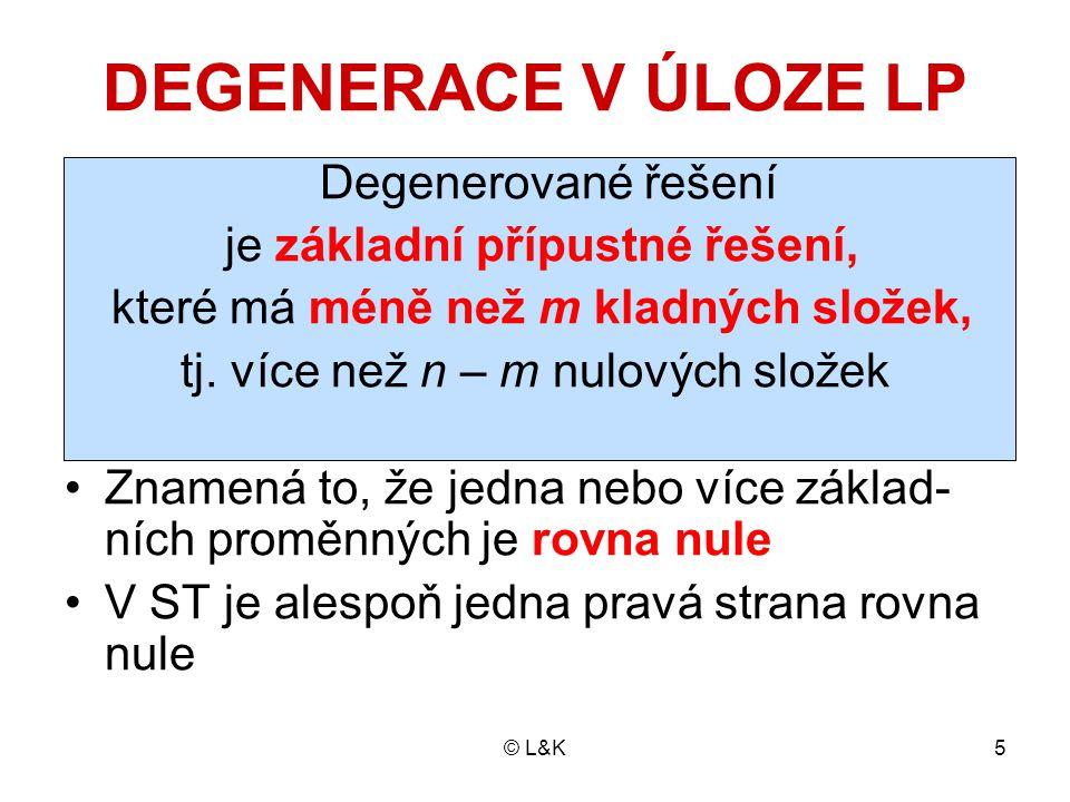 © L&K5 DEGENERACE V ÚLOZE LP Degenerované řešení je základní přípustné řešení, které má méně než m kladných složek, tj. více než n – m nulových složek