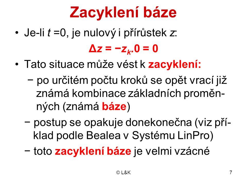 © L&K7 Zacyklení báze Je-li t =0, je nulový i přírůstek z: Δz = −z k.0 = 0 Tato situace může vést k zacyklení: − po určitém počtu kroků se opět vrací