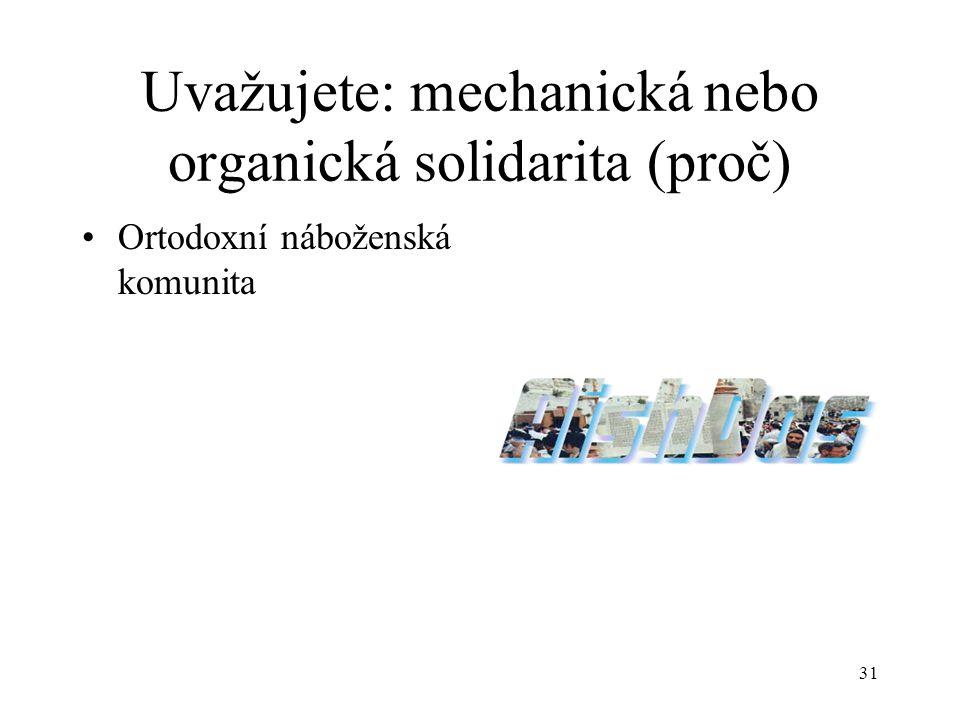 30 Rozlišení tradiční a moderní společnosti (E. Durkheim) Mechanická solidaritaMechanická solidarita Myšlenky a tendence, které jsou společné všem čle