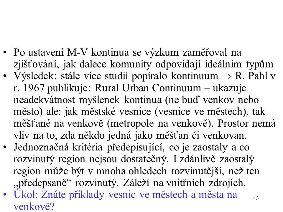 42 Koncept vztahu města a venkova č. II (jak definovat venkov) Sorokin a Zimmerman položili základy vzniku konceptu kontinua – skutečná vesnice je na