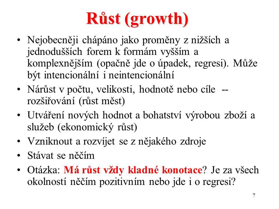 7 Růst (growth) Nejobecněji chápáno jako proměny z nižších a jednodušších forem k formám vyšším a komplexnějším (opačně jde o úpadek, regresi).