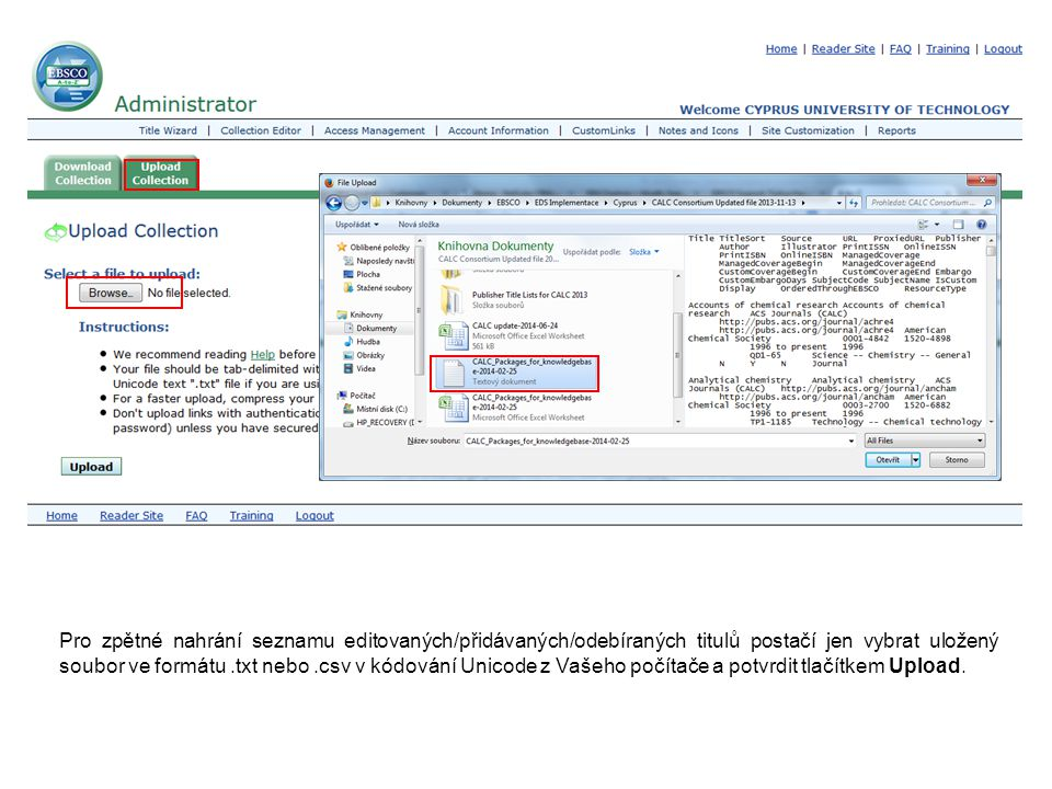 Pro zpětné nahrání seznamu editovaných/přidávaných/odebíraných titulů postačí jen vybrat uložený soubor ve formátu.txt nebo.csv v kódování Unicode z V
