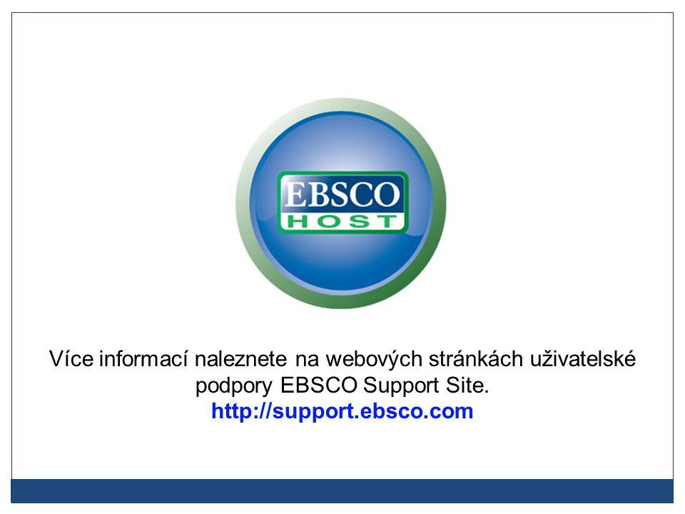 Více informací naleznete na webových stránkách uživatelské podpory EBSCO Support Site. http://support.ebsco.com