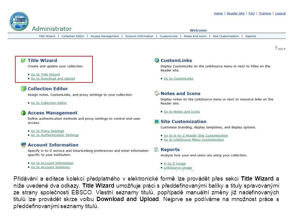 Přidávání a editace kolekcí předplatného v elektronické formě lze provádět přes sekci Title Wizard a níže uvedené dva odkazy. Title Wizard umožňuje pr