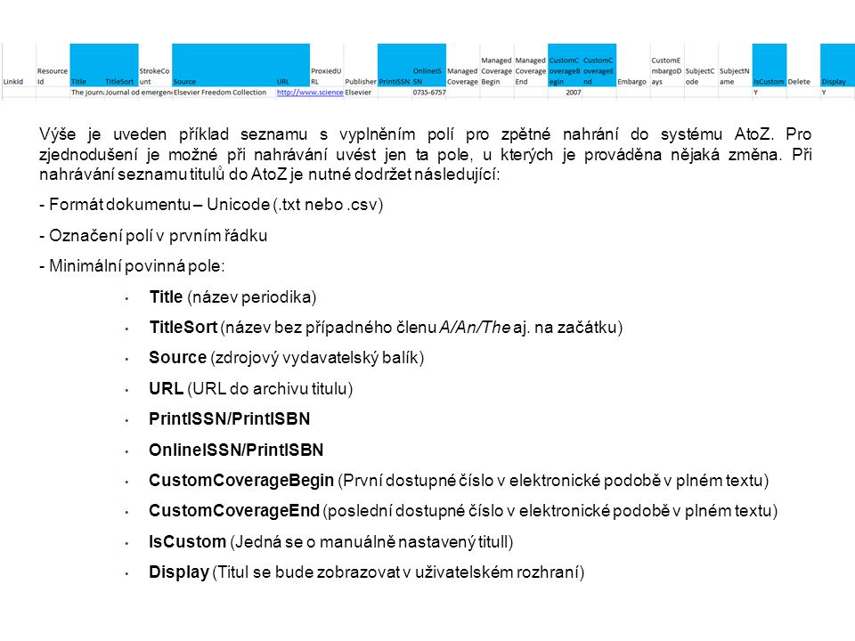 Výše je uveden příklad seznamu s vyplněním polí pro zpětné nahrání do systému AtoZ. Pro zjednodušení je možné při nahrávání uvést jen ta pole, u který