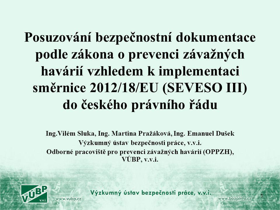 1 Posuzování bezpečnostní dokumentace podle zákona o prevenci závažných havárií vzhledem k implementaci směrnice 2012/18/EU (SEVESO III) do českého právního řádu Ing.Vilém Sluka, Ing.