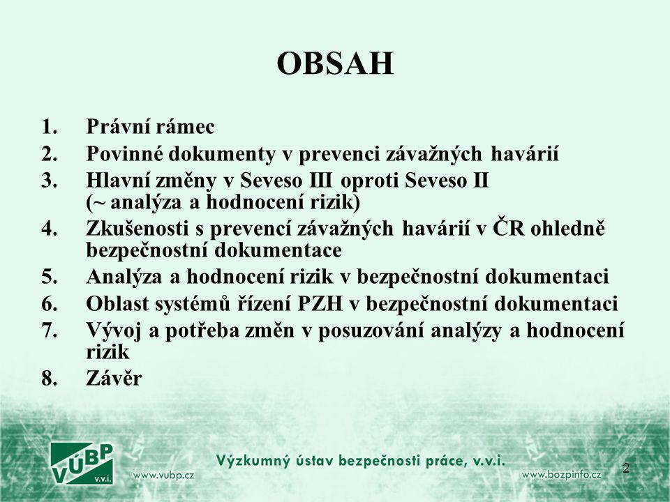 2 OBSAH 1.Právní rámec 2.Povinné dokumenty v prevenci závažných havárií 3.Hlavní změny v Seveso III oproti Seveso II (~ analýza a hodnocení rizik) 4.Z