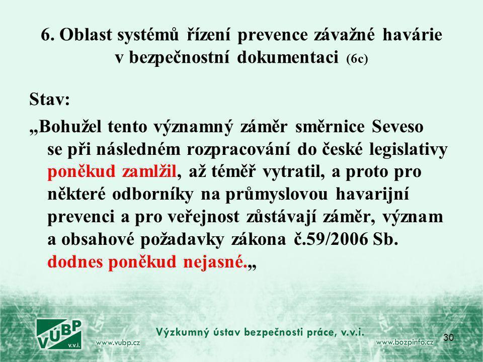 """30 6. Oblast systémů řízení prevence závažné havárie v bezpečnostní dokumentaci (6c) Stav: """"Bohužel tento významný záměr směrnice Seveso se při násled"""